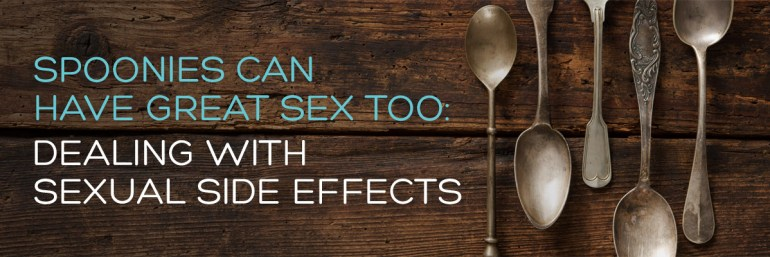 Spoonies Can Have Great Sex Too: Dealing With Sexual Side Effects