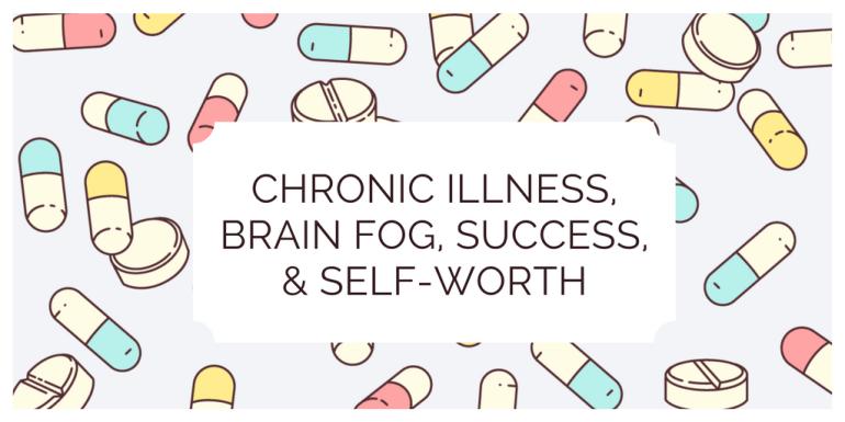 Chronic Illness, Brain Fog, Success, & Self-Worth - Hedonish.com