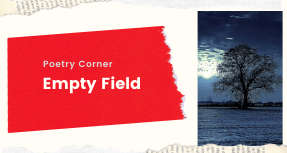 Poetry Corner-Empty Field