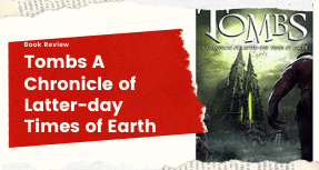 Book Review Tombs: a Chronicle of Latter-day Times of Earth