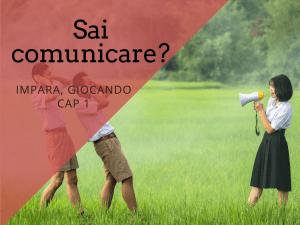 Sai comunicare? Impara giocando - Cap1