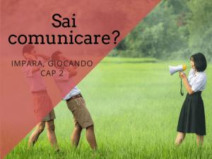 Sai comunicare? Impara giocando - Cap2
