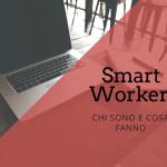 Smart Worker: chi sono e cosa fanno