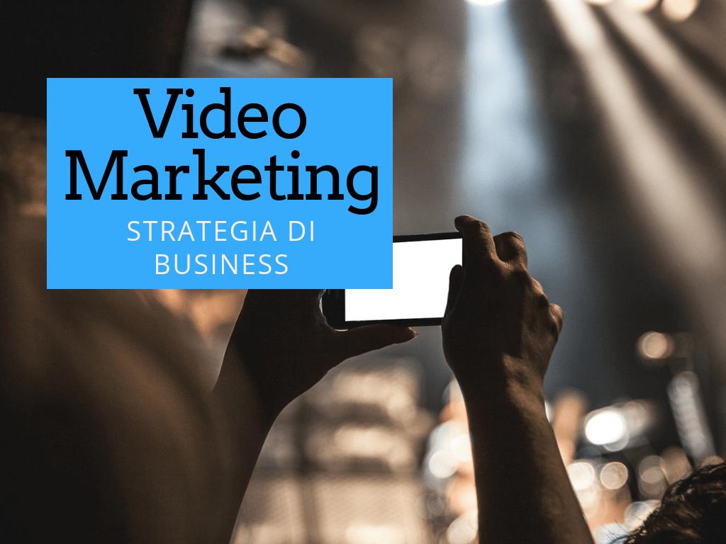 Video Marketing e strategia di business