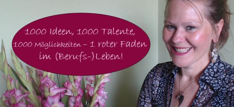 1000 Ideen, 1000 Talente, 1000 Möglichkeiten – 1 roter Faden im (Berufs-)Leben!