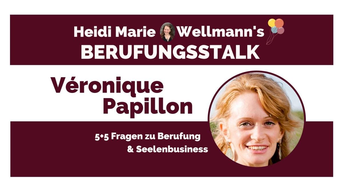 Berufungs-Talk mit Véronique Papillon - Erfolgreich Berufung leben, als vielbegabte Scanner-Lady!