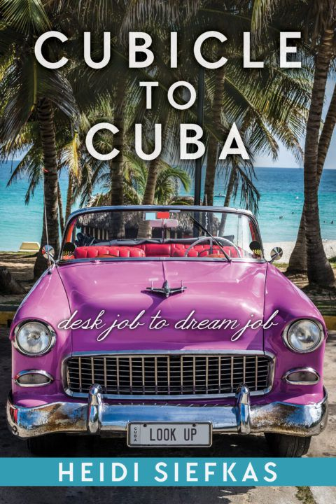Cubicle_to_Cuba_by_Author_Speaker_Adventurer_Heidi_Siefkas