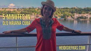 Five_Minutes_in_Old_Havana_Cuba_with_Author_Heidi_Siefkas