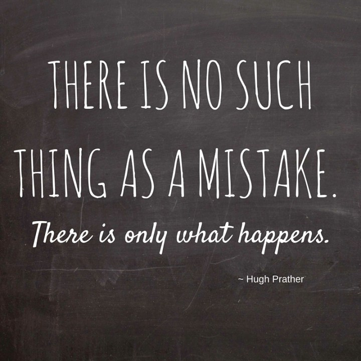 Hugh Prather quote: There is no such thing as a mistake. There is only what happens.