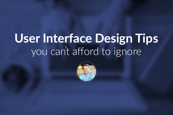 user interface design tips you can't afford to ignore