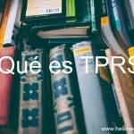 ¿Qué es TPRS (Teaching Proficiency through Reading and Storytelling)?