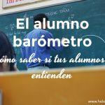 El alumno barómetro o cómo saber si tus alumnos te entienden