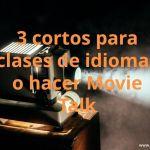 3 cortos para usar en clase o hacer Movie Talk