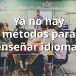 Ya no existen métodos para enseñar idiomas