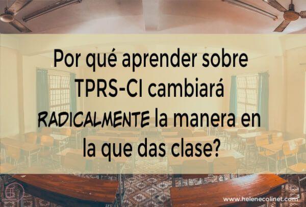 ¿Por qué aprender sobre TPRS-CI cambiará radicalmente la manera en la que das clase? helene colinet recursos profesores idiomas