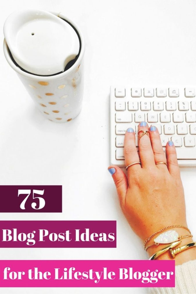 75 Blog Post Ideas for the Lifestyle Blogger