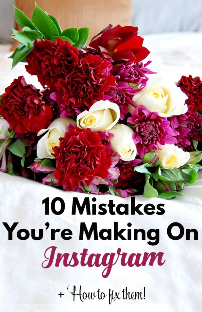 10 Mistakes You're Making on Instagram and How to Fix Them