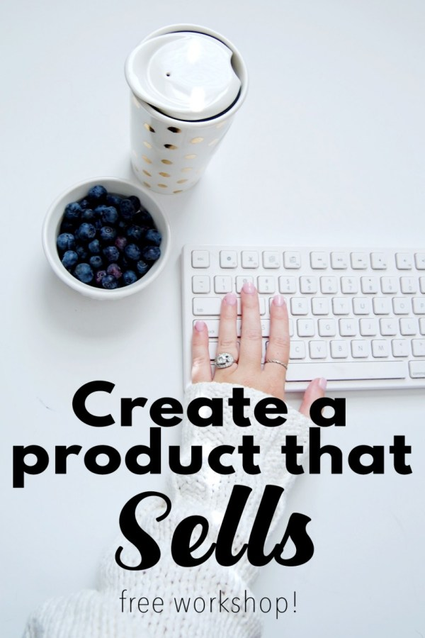 How to Create a Product that Sells – Free Workshop!