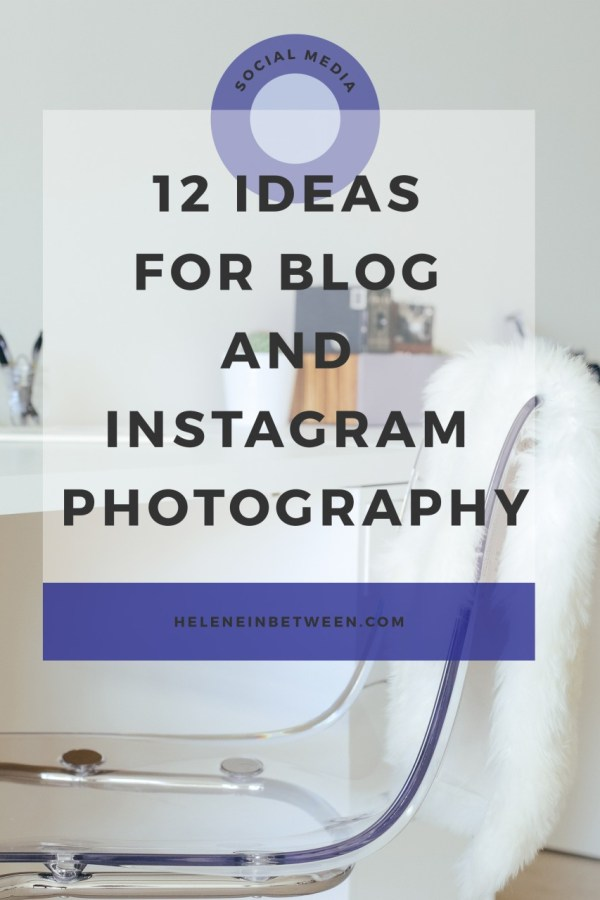 12 Ideas for Blog and Instagram Photography