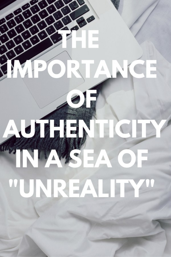 """The Importance of Authenticity in a Sea of """"Unreality"""""""