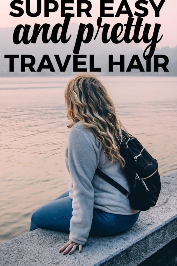 Super Easy and Pretty Travel Hair