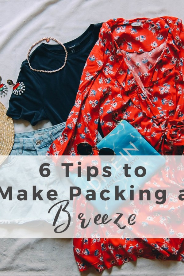 6 Travel Tips to Make Packing a Breeze