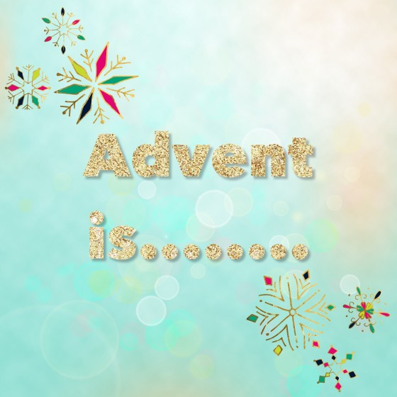 Advent Is.....
