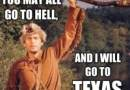You may all go to hell, and I will go to Texas