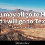 """You may all go to hell and I will go to Texas."""