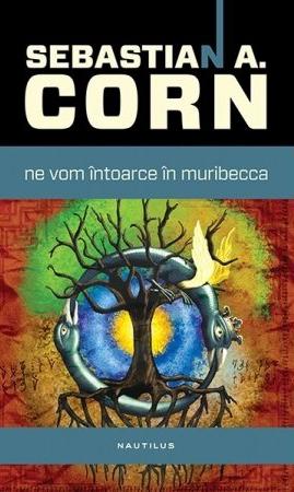Ne vom întoarce în Muribecca de Sebastian A. Corn