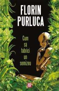 Florin Purluca - cum sa fabrici un semizeu