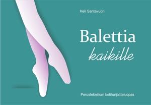 Balettia kaikille - perustekniikan kotiharjoitteluopas