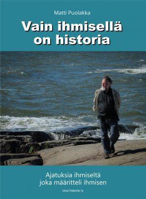 Matti Puolakka Vain ihmisellä on historia