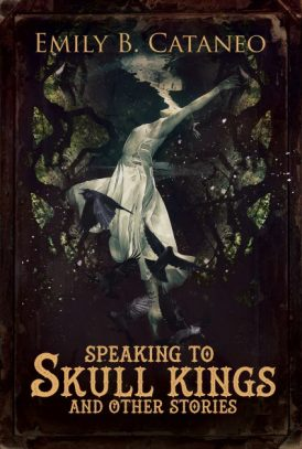 "Hellnotes Chats with Author Emily B. Cataneo About Her Debut Collection, ""Speaking to Skull Kings and Other Stories"""
