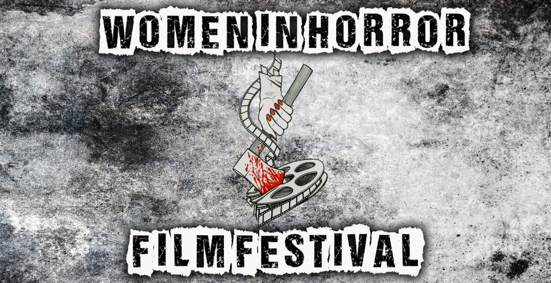 The Schedule for the 'Women In Horror Film Festival' Has Been Revealed!