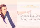 Dream big, dear ones, dream big