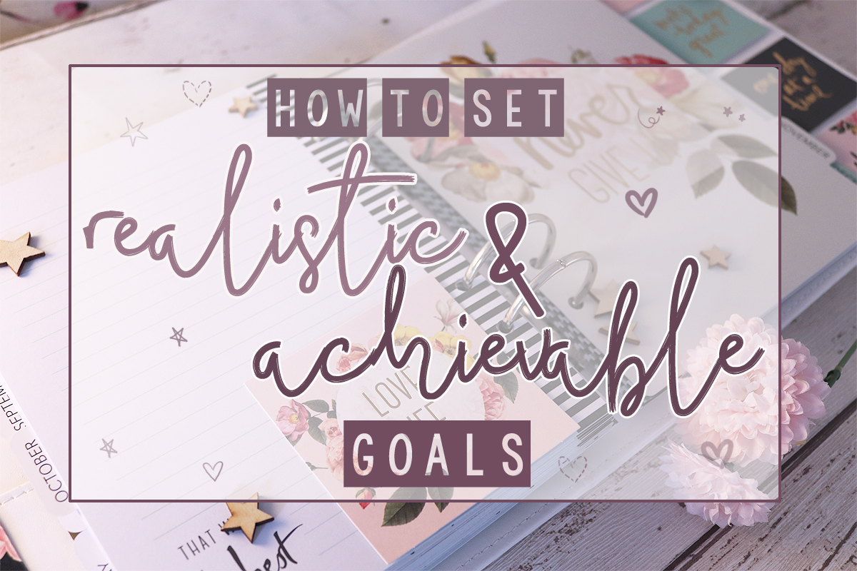 How To Set Realistic And Achievable Goals