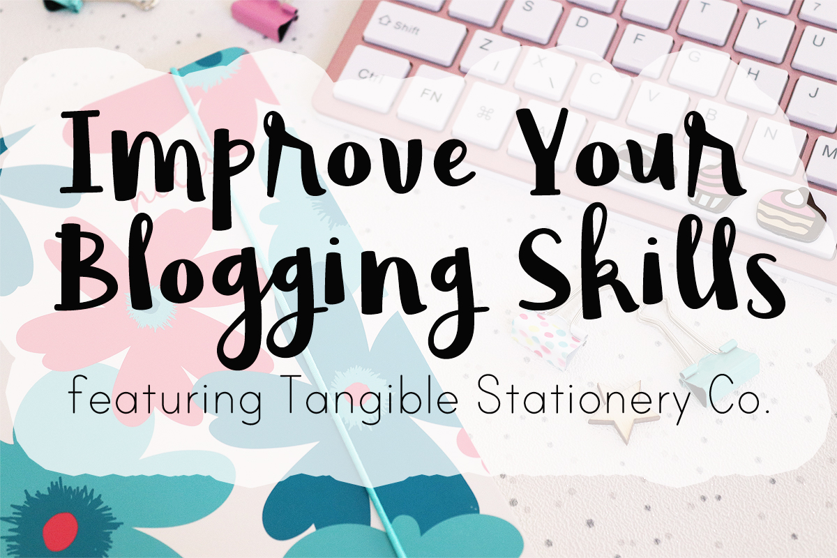 Improve Your Blogging Skills feat. Tangible Stationery Co.