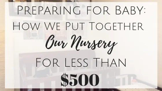 Preparing for Baby: How We Put Together Our Nursery for Less than $500