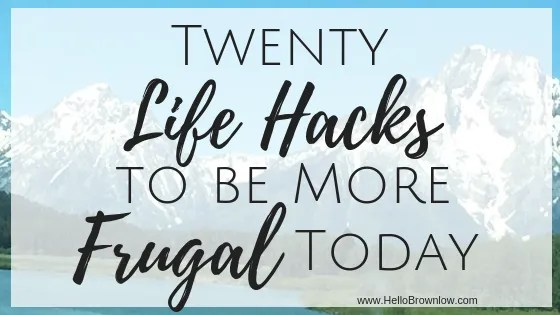 20 Life Hacks to be More Frugal Today