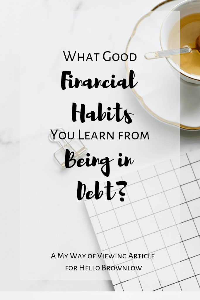 What good financial habits you learn from being in debt
