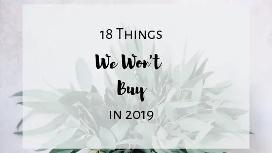 18 Things We Won't Buy in 2019