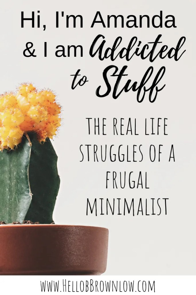 Hi, I'm Amanda and I have a stuff addiction. I'm a frugal minimalist but the struggle is real every. single. day. How do I work to control our minimalist life and keep it that way? We have to start at the root of the problem - my stuff addiction.  #minimalism #minimalismjourney