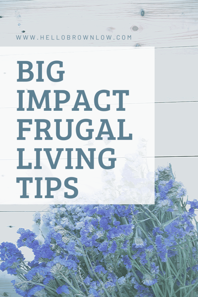 BIG impact frugal living tips - Make a budget, Build an emergency fund, pay off debt, set financial goals. #frugalliving #budgetgoals #budgettips #frugalgoals #frugaltips