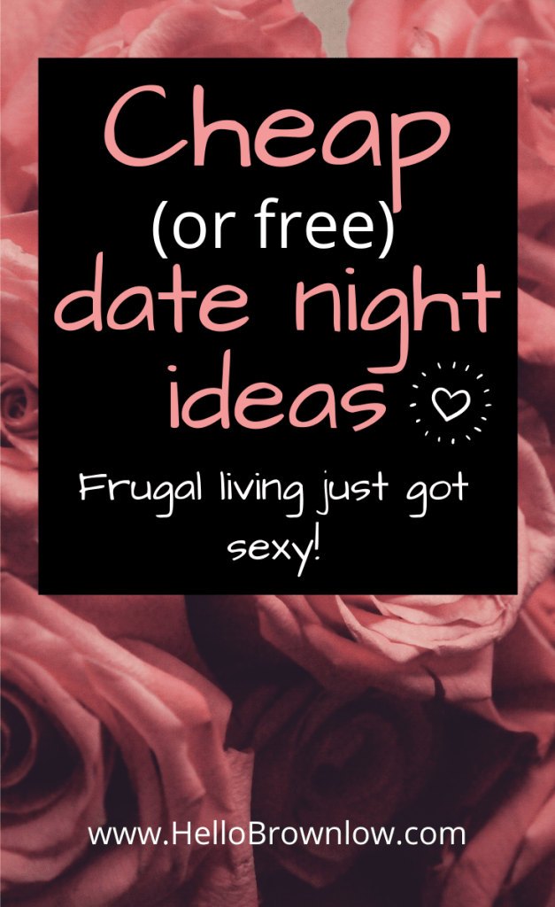 Cheap or free date night ideas. Frugal living just got sexy!  #datingyourspouse #frugalliving #frugaldates #cheapdateideas #valentinesday