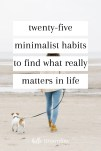 25 Minimalist Habits to Find What Really Matters in Life