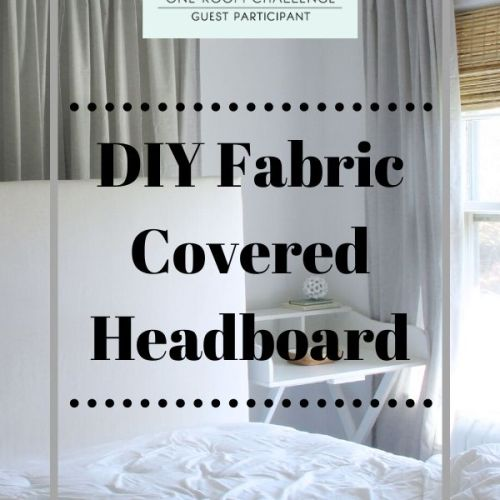 One Room Challenge Week 4: A DIY Fabric Covered Headboard and Bedding Ideas