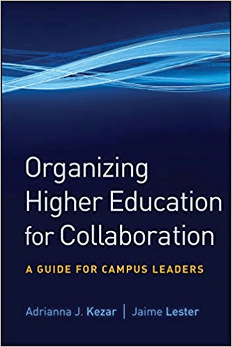 Organizing Higher Education for Collaboration: A Guide for Campus Leaders