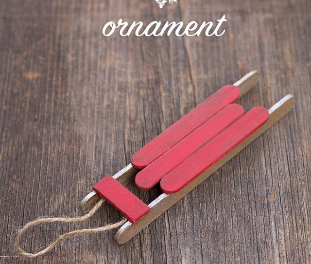 Diy Christmas Ornaments Kids Can Craft Diy Popsicle Stick Sled Ornament From Fireflies