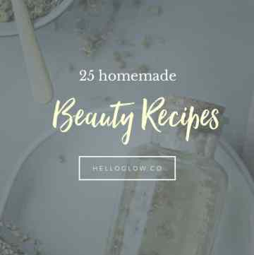 25 Homemade Beauty Recipes - Hello Glow